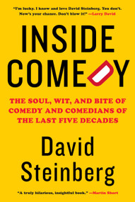 Inside Comedy (The Soul, Wit, and Bite of Comedy and Comedians of the Last Five Decades) by David Steinberg, 9780525520573