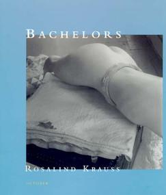 Bachelors by Rosalind E. Krauss, 9780262611657