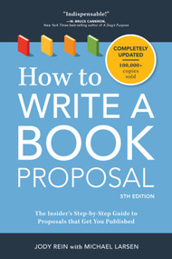 How to Write a Book Proposal (The Insider's Step-by-Step Guide to Proposals that Get You Published) by Jody Rein, Michael Larsen, 9781440348174