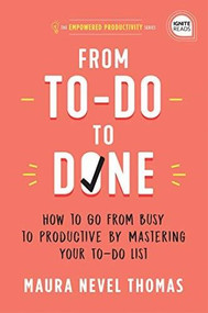 From To-Do to Done (How to Go from Busy to Productive by Mastering Your To-Do List) by Maura Thomas, 9781728234830