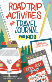 Road Trip Activities and Travel Journal for Kids by Kristy Alpert, 9781641240994