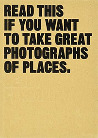 Read This if You Want to Take Great Photographs of Places ((Beginners Guide, Landscape photography, Street photography)) by Henry Carroll, 9781780679051