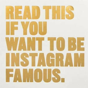 Read This if You Want to Be Instagram Famous ((Tips on photographic techniques, captioning, codes of conduct, kit and managing your account)) by Henry Carroll, 9781780679679