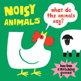 Noisy Animals (A Matching Game) (What Do the Animals Say?) by Kenji Oikawa, 9781786272423