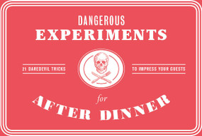 Dangerous Experiments for After Dinner (21 Daredevil Tricks to Impress Your Guests) by Kendra Wilson, Angus Hyland, 9781786272447