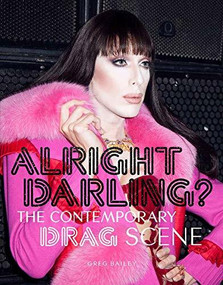 Alright Darling? (The Contemporary Drag Scene) by Greg Bailey, 9781786272874