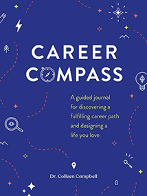 Career Compass (A Guided Journal for Discovering a Fulfilling Career Path and Designing a Life You Love) by Dr. Colleen Campbell, 9781797201856