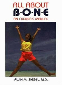 All About Bone (An Owner's Manual) by Irwin M. Siegel, MD, 9781888799163
