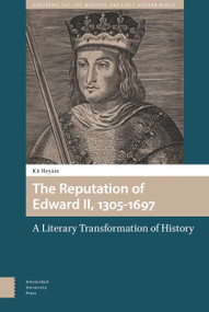 The Reputation of Edward II, 1305-1697 (A Literary Transformation of History) by Kit Heyam, 9789463729338