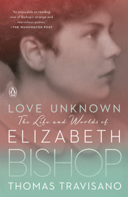 Love Unknown (The Life and Worlds of Elizabeth Bishop) - 9780143111283 by Thomas Travisano, 9780143111283