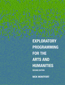 Exploratory Programming for the Arts and Humanities, second edition by Nick Montfort, 9780262044608