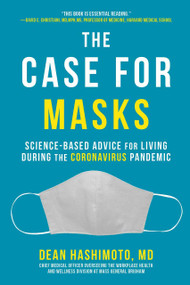 The Case for Masks (Science-Based Advice for Living During the Coronavirus Pandemic) by Dean Hashimoto, 9781510765238