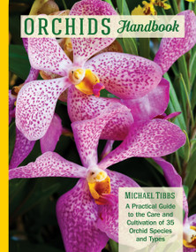 Orchids Handbook (A Practical Guide to the Care and Cultivation of 40 Popular Orchid Species and Their Hybrids) by Michael Tibbs, 9781620083055