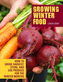 Growing Winter Food (How to grow, harvest, store, and use produce for the winter months) by Linda Gray, 9781620083260