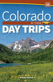 Colorado Day Trips by Theme by Aimee Heckel, 9781591938910