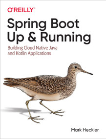 Spring Boot: Up and Running (Building Cloud Native Java and Kotlin Applications) by Mark Heckler, 9781492076988