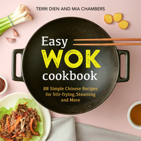 Easy Wok Cookbook (88 Simple Chinese Recipes for Stir-frying, Steaming and More) by Terri Dien, Mia Chambers, 9781641526944
