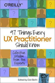 97 Things Every UX Practitioner Should Know (Collective Wisdom from the Experts) by Daniel Berlin, 9781492085171