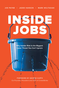 Inside Jobs (Why Insider Risk Is the Biggest Cyber Threat You Can't Ignore) by Joe Payne, Jadee Hanson, Mark Wojtasiak, George Kurtz, 9781510764484
