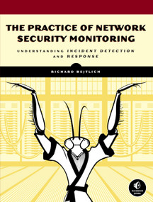 The Practice of Network Security Monitoring (Understanding Incident Detection and Response) by Richard Bejtlich, 9781593275099