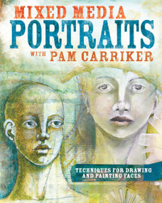 Mixed Media Portraits with Pam Carriker (Techniques for Drawing and Painting Faces) by Pam Carriker, 9781440338953