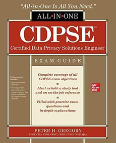 CDPSE Certified Data Privacy Solutions Engineer All-in-One Exam Guide by Peter H. Gregory, 9781260474824