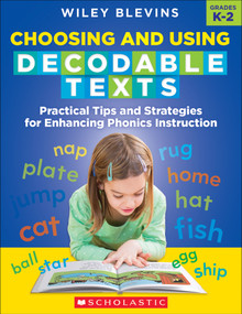 Choosing and Using Decodable Texts (Practical Tips and Strategies for Enhancing Phonics Instruction) by Wiley Blevins, 9781338714630