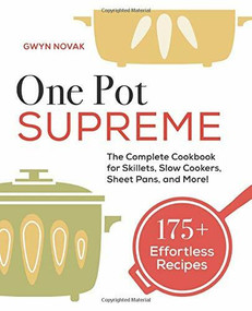 One Pot Supreme (The Complete Cookbook for Skillets, Slow Cookers, Sheet Pans, and More!) by Gwyn Novak, 9781647390051