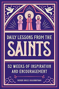 Daily Lessons from the Saints (52 Weeks of Inspiration and Encouragement) by Father Brice Higginbotham, 9781647397470