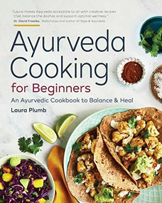 Ayurveda Cooking for Beginners (An Ayurvedic Cookbook to Balance and Heal) by Laura Plumb, 9781623159634