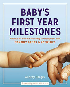 Baby's First Year Milestones (Promote and Celebrate Your Baby's Development with Monthly Games and Activities) by Aubrey Hargis, David L. Hill, 9781641520515