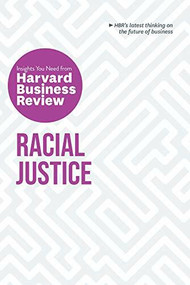 Racial Justice: The Insights You Need from Harvard Business Review by Harvard Business Review, Robert W. Livingston, Laura Morgan Roberts, Joan C. Williams, Anthony J. Mayo, 9781647821128