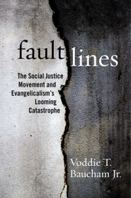Fault Lines (The Social Justice Movement and Evangelicalism's Looming Catastrophe) by Voddie T. Baucham, 9781684511808
