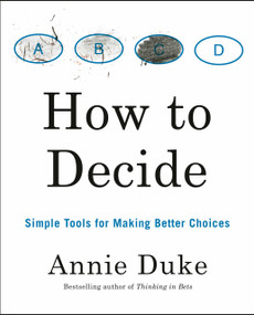 How to Decide (Simple Tools for Making Better Choices) - 9780593418482 by Annie Duke, 9780593418482