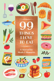 99 Things I Love to Eat (Guided Journal) (A Journal for Meals & Memories) by Noterie, AnneliesDraws, 9781419747373