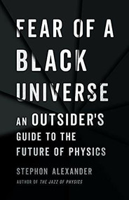 Fear of a Black Universe (An Outsider's Guide to the Future of Physics) by Stephon Alexander, 9781541699632