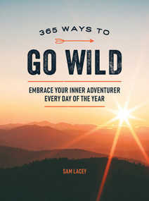 365 Ways to Go Wild (Embrace Your Inner Adventurer Every Day of the Year) (Miniature Edition) by Sam Lacey, 9781787836785