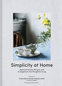Simplicity at Home (Japanese Rituals, Recipes, and Arrangements for Thoughtful Living) by Yumiko Sekine, Jenny Wapner, Nao Shimizu, 9781797202952