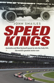 Speed Kings (Australians' Quest to Win the World's Greatest Motor Race) by John Smailes, 9781760529390