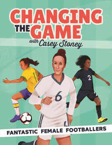 Changing the Game (Fantastic Female Footballers) by Casey Stoney, 9781787415676