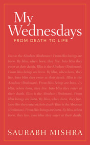 My Wednesdays (From Death to Life) by Saurabh Mishra, 9781925927115