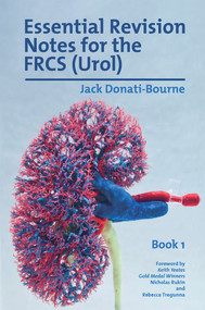 Essential Revision Notes for FRCS (Urol) Book 1 (The essential revision book for candidates preparing for the Intercollegiate FRCS (Urol) examination) by Jack Donati-Bourne, 9781911450702