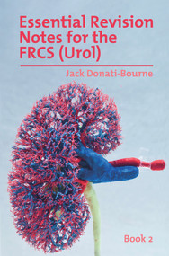 Essential Revision Notes for FRCS (Urol) Book 2 (The essential revision book for candidates preparing for the Intercollegiate FRCS (Urol) examination) by Jack Donati-Bourne, 9781911450719