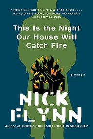 This Is the Night Our House Will Catch Fire (A Memoir) - 9780393867428 by Nick Flynn, 9780393867428
