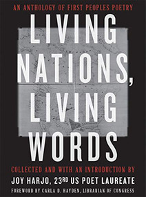 Living Nations, Living Words (An Anthology of First Peoples Poetry) by Joy Harjo, Carla D. Hayden, The Library of Congress, 9780393867916