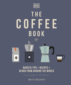 The Coffee Book (Barista tips * recipes * beans from around the world) by Anette Moldvaer, 9780744033731