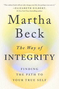 The Way of Integrity (Finding the Path to Your True Self) by Martha Beck, 9781984881489