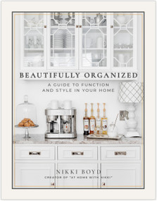 Beautifully Organized (A Guide to Function and Style in Your Home) by Nikki Boyd, Paige Tate & Co., 9781944515683