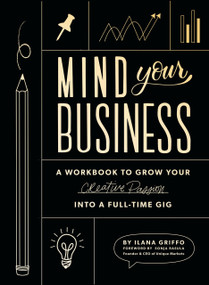 Mind Your Business (A Workbook to Grow Your Creative Passion Into a Full-time Gig) by Ilana Griffo, Paige Tate & Co., 9781944515720