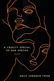 A Cruelty Special to Our Species (Poems) by Emily Jungmin Yoon, 9780062843685
